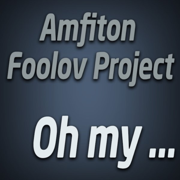 Amfiton, Foolov Project - Oh My ... (Remix-pack)