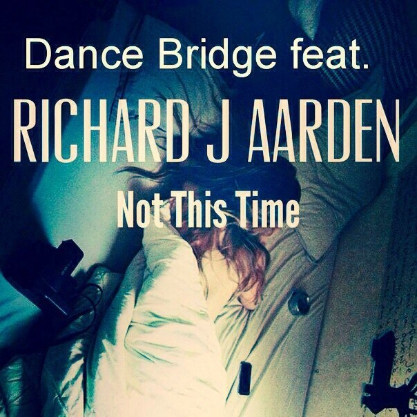 Richard J Aarden feat. Dance Bridge - Not This Time (Remix-pack)